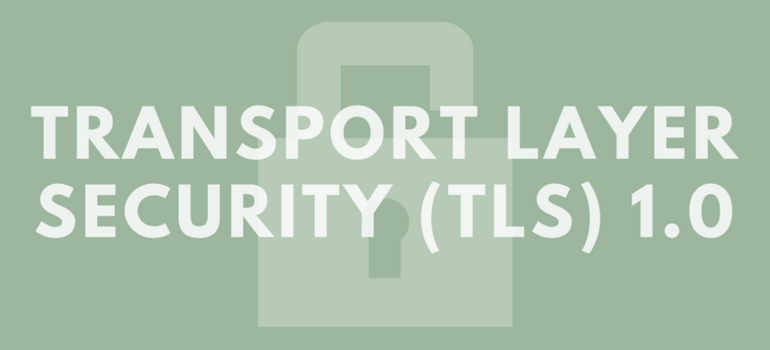 Fin de la prise en charge de Transport Layer Security (TLS) 1.0